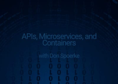 APIs, Microservices, and Containers