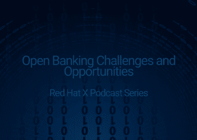Red Hat X Podcast Series Open Banking Challenges and Opportunities