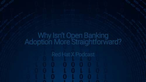 Red Hat: Why Isn't Open Banking Adoption More Straightforward?