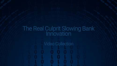 Video Collection: The Real Culprit Slowing Bank Innovation